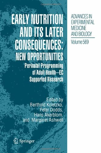 Early Nutrition and its Later Consequences: New Opportunities: Perinatal Programming of Adult Health - EC Supported Research (Advances in Ex - Berthold Koletzko; Peter Dodds; Hans Akerblom; Margaret Ashwell
