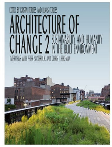 Architecture of Change 2: Sustainability and Humanity in the Built Environment - Kristin Feireiss; Lukas Feireiss