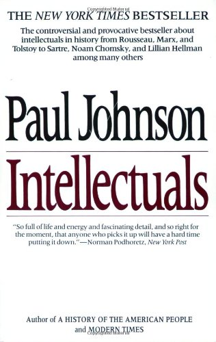 Intellectuals:  From Marx and Tolstoy to Sartre and Chomsky - Paul M. Johnson