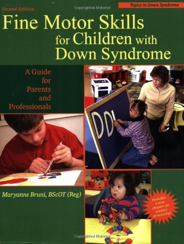 Fine Motor Skills for Children With Down Syndrome: A Guide for Parents And Professionals (Topics in Down Syndrome) - Maryanne Bruni