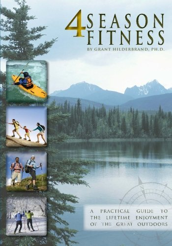 4 Season Fitness: a practical guide to the lifetime enjoyment of the great outdoors - Grant Hilderbrand Ph.D.