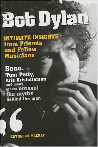 Bob Dylan: Intimate Insights from Friends and Fellow Musicians - Kathleen MacKay