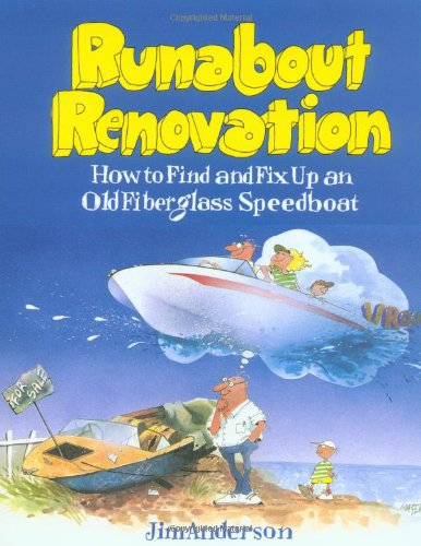 Runabout Renovation: How to Find and Fix Up an Old Fiberglass Speedboat - Jim  Anderson, Jim Anderson