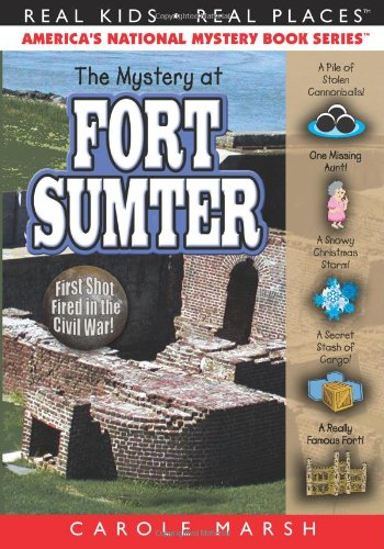 The Mystery at Fort Sumter: The First Shot Fired in the Civil War (Real Kids, Real Places) - Carole Marsh