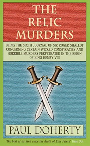 The Relic Murders: Being the Sixth Journal of Sir Roger Shallot Concerning Certain Wicked Conspiracies and Horrible Murders Perpetrated in t - Paul Doherty; Michael Clynes