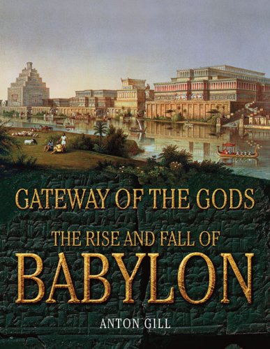 Gateway of the Gods: The Rise and Fall of Babylon - Anton Gill