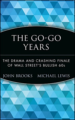 The Go-Go Years: The Drama and Crashing Finale of Wall Street's Bullish 60s - John Brooks