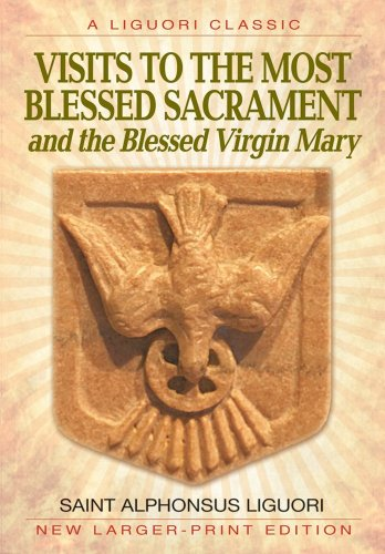 Visits to the Most Blessed Sacrament and the Blessed Virgin Mary: Larger-Print Edition (A Liguori Classic) - Saint Alphonsus Liguori