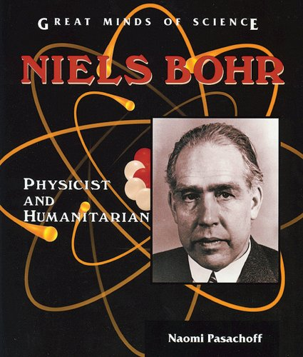 Niels Bohr: Physicist and Humanitarian (Great Minds of Science) - Naomi Pasachoff