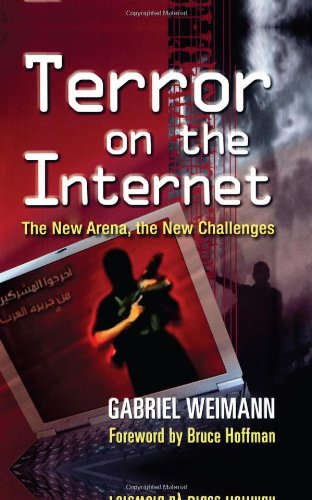 Terror on the Internet: The New Arena, the New Challenges - Gabriel Weimann