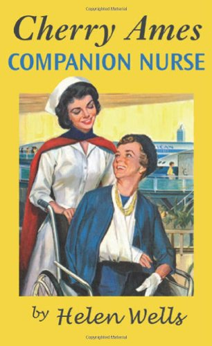 Cherry Ames, Companion Nurse: Book 17 (CHERRY AMES NURSING STORIES) - Helen Wells