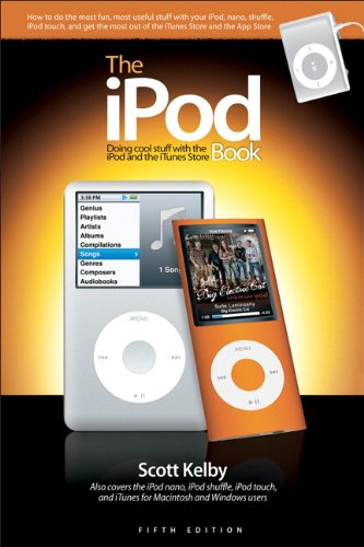 The iPod Book: Doing Cool Stuff with the iPod and the iTunes Store (5th Edition) - Scott Kelby