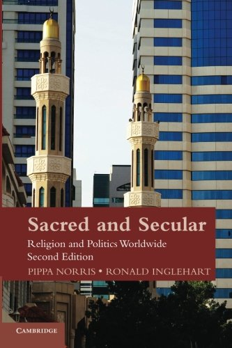 Sacred and Secular: Religion and Politics Worldwide (Cambridge Studies in Social Theory, Religion and Politics) - Pippa Norris; Ronald Inglehart