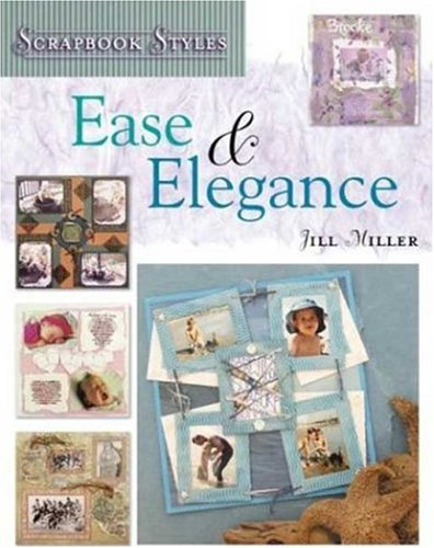 Ease and Elegance (Scrapbook Styles) - Jill Miller