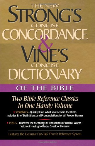 Strong's Concise Concordance And Vine's Concise Dictionary Of The Bible Two Bible Reference Classics In One Handy Volume - James Strong; W. E. Vine