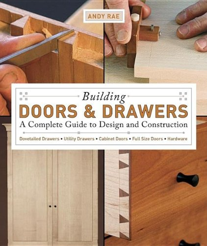 Building Doors and Drawers: A Complete Guide to Design and Construction - Andy Rae