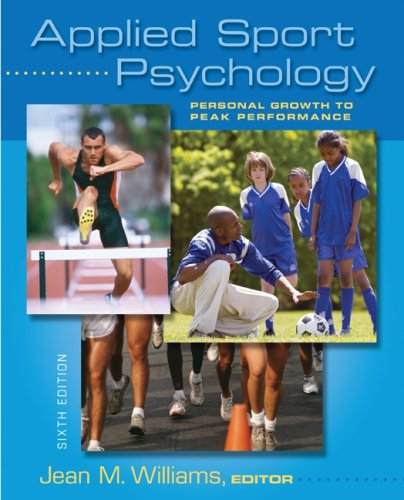 Applied Sport Psychology: Personal Growth to Peak Performance - Jean Williams