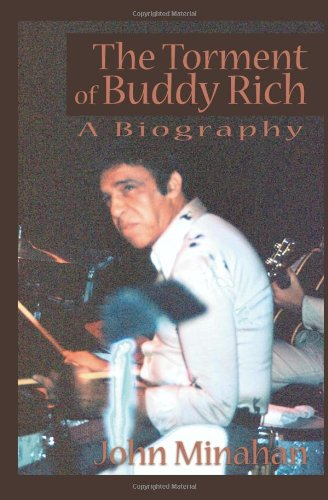 The Torment of Buddy Rich: A Biography - John Minahan