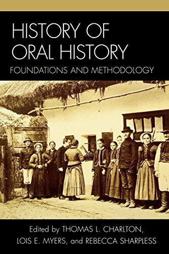 History of Oral History: Foundations and Methodology - Leslie Roy Ballard