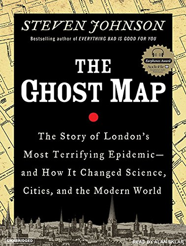 The Ghost Map: The Story of London's Most Terrifying Epidemic--And How It Changed Science, Cities, and the Modern World - Alan Sklar