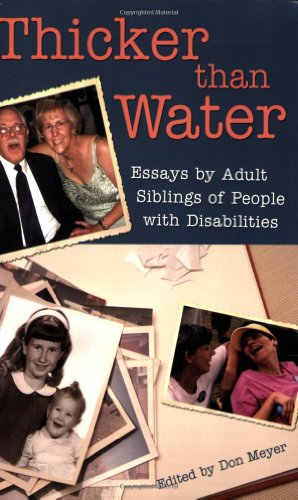 Thicker Than Water: Essays by Adult Siblings of People with Disabilities - Don Meyer