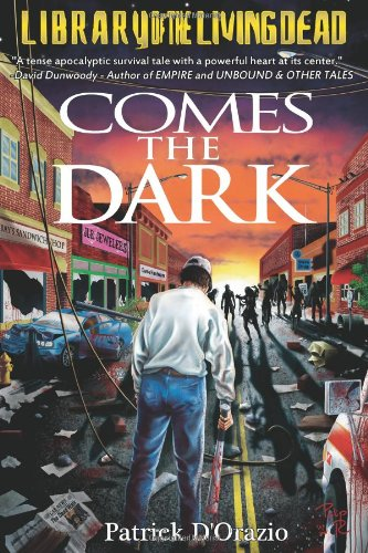 Comes The Dark: A Zombie Novel - Patrick D'Orazio