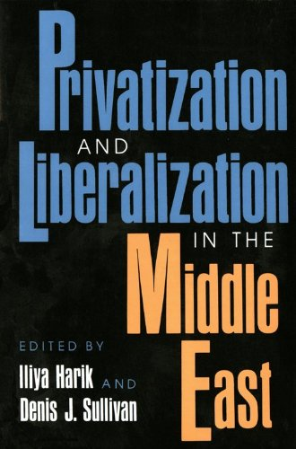 Privatization and Liberalization in the Middle East (Indiana Series in Arab and Islamic Studies) - Iliya Harik; Denis J. Sullivan