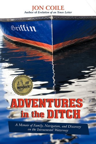 Adventures in the Ditch: A Memoir of Family, Navigation, and Discovery on the Intracoastal Waterway - Jon Coile