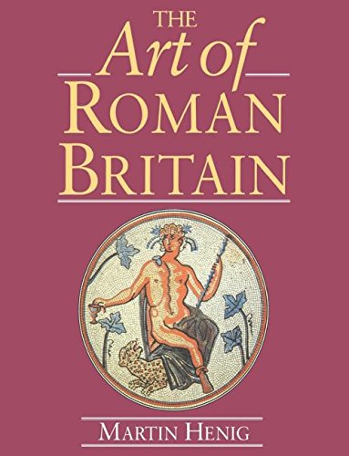 The Art of Roman Britain: New in Paperback - Martin Henig