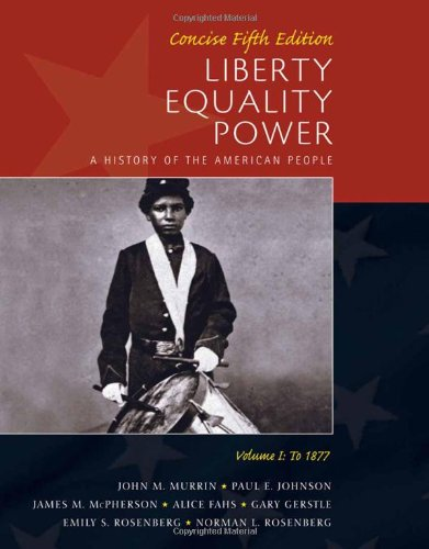 Liberty, Equality, Power: A History of the American People, Volume I: To 1877, Concise Edition - John M. Murrin, Paul E. Johnson, James M. McPherson, Gary Gerstle, Alice Fahs