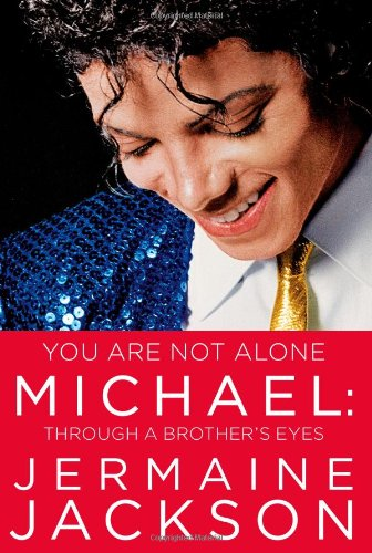 You Are Not Alone: Michael, Through a Brother's Eyes - Jermaine Jackson