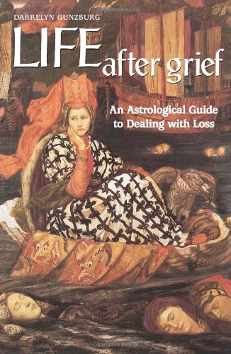 Life After Grief: An Astrological Guide to Dealing with Loss - D Gunzburg