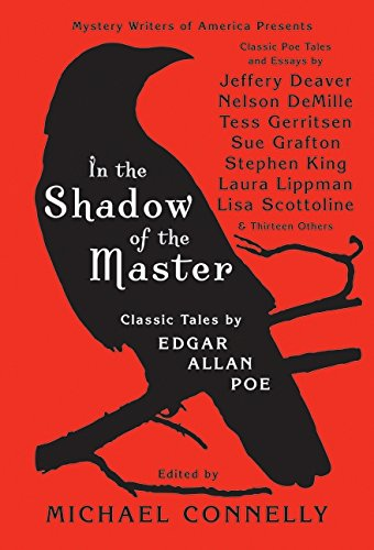 In the Shadow of the Master: Classic Tales by Edgar Allan Poe and Essays by Jeffery Deaver, Nelson DeMille, Tess Gerritsen, Sue Grafton, Ste - Michael Connelly