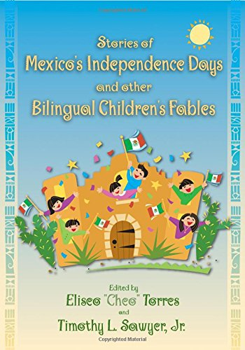 Stories of Mexico's Independence Days and Other Bilingual Children's Fables (English and Spanish Edition) - Eliseo Torres; Timothy L. Sawyer