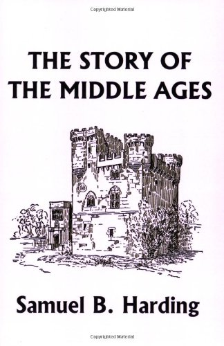 The Story of the Middle Ages (Yesterday's Classics) - Samuel B. Harding