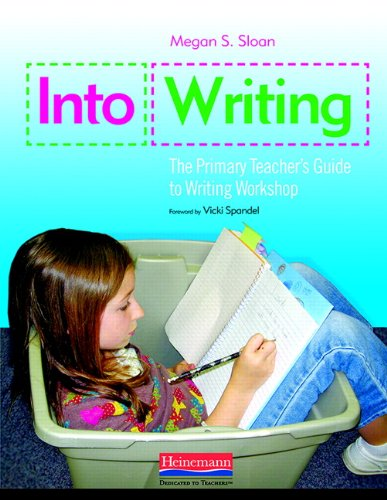 Into Writing: The Primary Teacher's Guide to Writing Workshop - Megan Sloan
