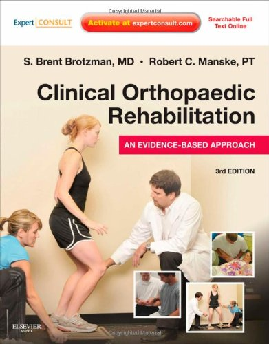 Clinical Orthopaedic Rehabilitation: An Evidence-Based Approach: Expert Consult - Online and Print - S. Brent Brotzman MD; Robert C. Manske PT DPT SCS MEd ATC CSCS