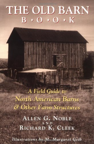 The Old Barn Book: A Field Guide to North American Barns & Other Farm Structures - Allen G. Noble