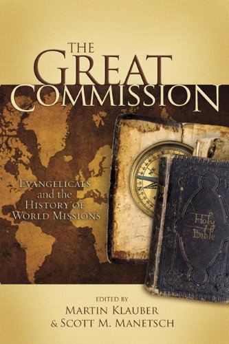 Great Commission, The: Evangelicals and the History of World Missions - Martin Klauber; Scott M. Manetsch; D.A. Carson; Glenn Sunshine; Jon Hinkson; Timothy George; Brad Gundlach; Ra