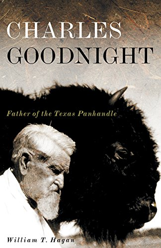 Charles Goodnight: Father of the Texas Panhandle (The Oklahoma Western Biographies) - William T. Hagan