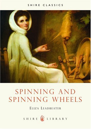 Spinning and Spinning Wheels (Shire Library) - Eliza Leadbeater