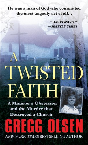 A Twisted Faith: A Minister's Obsession and the Murder That Destroyed a Church - Gregg Olsen