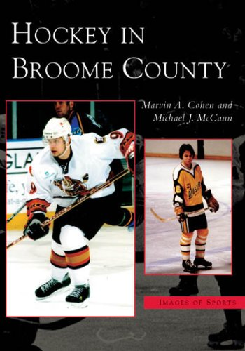 Hockey in Broome County  (NY)  (Images of Sports) - Marvin A. Cohen; Michael J. McCann