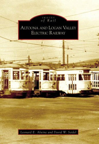 Altoona and Logan Valley Electric Railway  (PA)   (Images  of  Rail) - Leonard E. Alwine; David W. Seidel