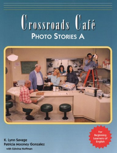 Crossroads Cafe Photo Stories A: English Learning Program - K. Lynn Savage; Patricia Mooney Gonzales; Edwina Hoffman