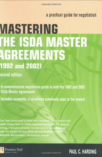 Mastering the ISDA Master Agreements (1992 and 2002): a practical guide for negotiation (2nd Edition) - Paul Harding