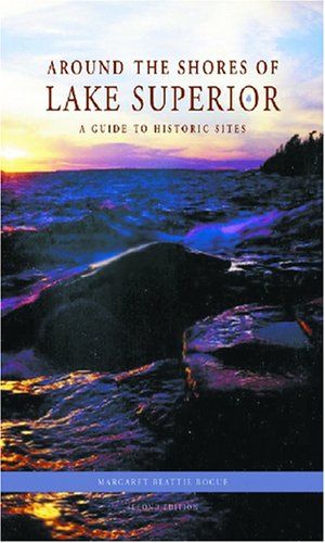 Around the Shores of Lake Superior: A Guide to Historic Sites - Margaret Beattie Bogue