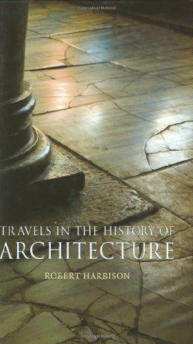Travels in the History of Architecture - Robert Harbison