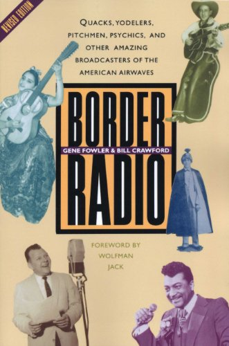 Border Radio: Quacks, Yodelers, Pitchmen, Psychics, and Other Amazing Broadcasters of the American Airwaves, Revised Edition - Gene Fowler; Bill Crawford