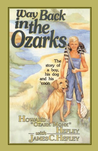 Way Back in the Ozarks: The Story of a Boy, His Dog and His 'Coon (Country Classic) - Howard Hefley